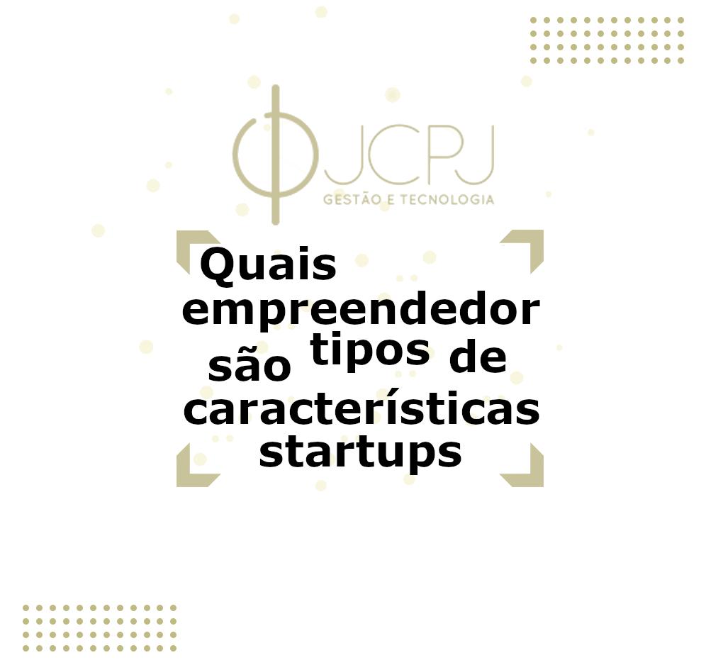 Tipos de startups e  características do Empreendedor